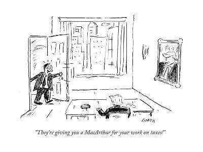 """""""They're giving you a MacArthur for your work on taxes!"""" - Cartoon-David Sipress-Premium Giclee Print"""