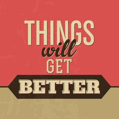 Thing Will Get Better-Lorand Okos-Art Print