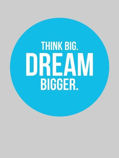 Think Big Dream Bigger Circle 2-NaxArt-Art Print