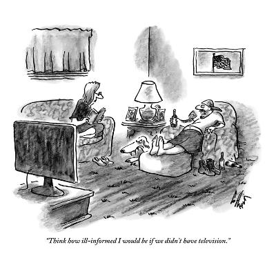 """""""Think how ill-informed I would be if we didn't have television."""" - New Yorker Cartoon-Frank Cotham-Premium Giclee Print"""
