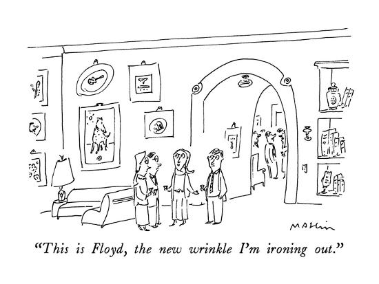 """This is Floyd, the new wrinkle I'm ironing out."" - New Yorker Cartoon-Michael Maslin-Premium Giclee Print"