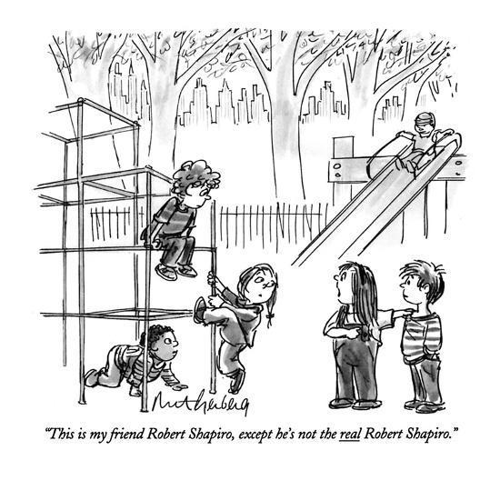 """""""This is my friend Robert Shapiro, except he's not the real Robert Shapiro?"""" - New Yorker Cartoon-Mort Gerberg-Premium Giclee Print"""