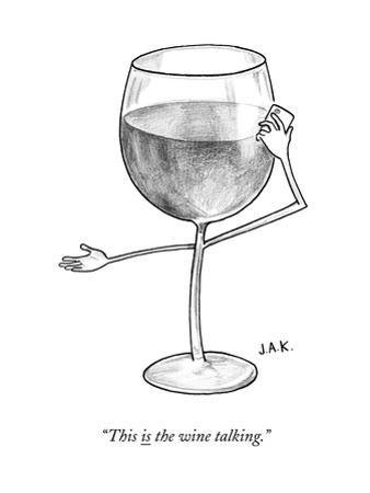 """""""This is the wine talking."""" - New Yorker Cartoon"""