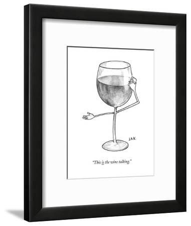 """This is the wine talking."" - New Yorker Cartoon--Framed Premium Giclee Print"