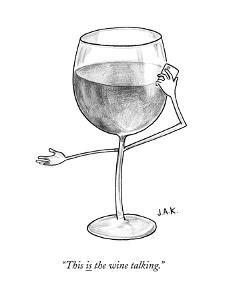 """This is the wine talking."" - New Yorker Cartoon"