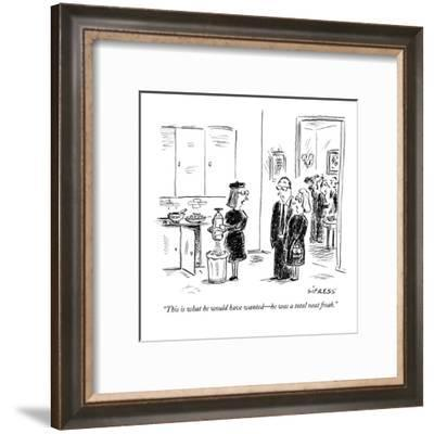 """""""This is what he would have wanted?he was a total neat freak."""" - New Yorker Cartoon-David Sipress-Framed Premium Giclee Print"""