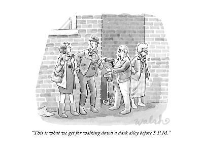 """""""This is what we get for walking down a dark alley before 5 P.M."""" - New Yorker Cartoon-Liam Walsh-Premium Giclee Print"""