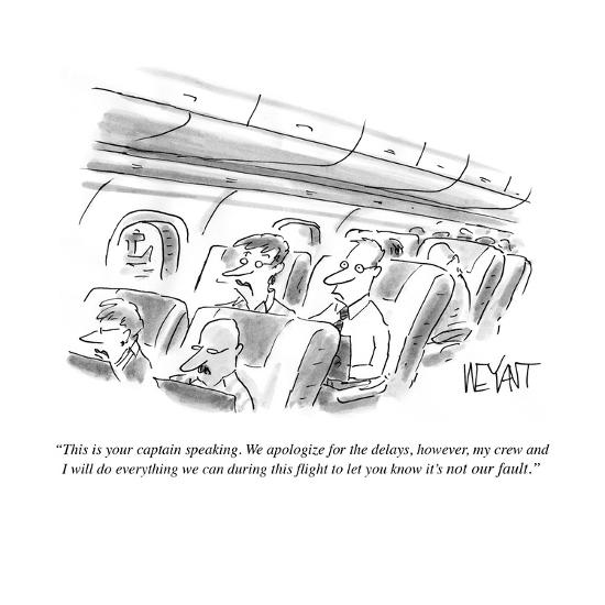 """""""This is your captain speaking. We apologize for the delays, however, my c?"""" - Cartoon-Christopher Weyant-Premium Giclee Print"""