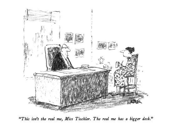"""""""This isn't the real me, Miss Tischler.  The real me has a bigger desk."""" - New Yorker Cartoon-Robert Weber-Premium Giclee Print"""