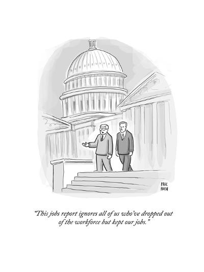 """""""This jobs report ignores all of us who've dropped out of the workforce bu?"""" - Cartoon-Paul Noth-Premium Giclee Print"""