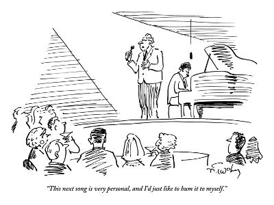 """""""This next song is very personal, and I'd just like to hum it to myself."""" - New Yorker Cartoon-Mike Twohy-Premium Giclee Print"""
