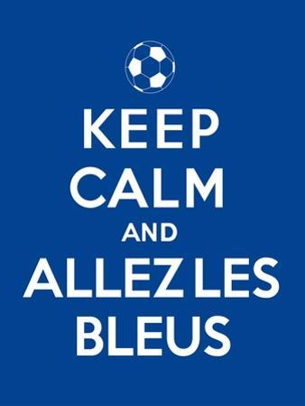 Keep Calm and Allez Les Bleus by Thomaspajot
