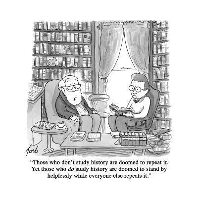 """""""Those who don't study history are doomed to repeat it. Yet those who do s?"""" - Cartoon-Tom Toro-Premium Giclee Print"""