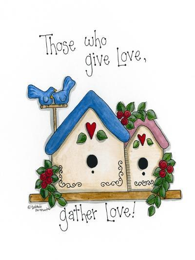 Those Who Give Love, Gather Love-Debbie McMaster-Giclee Print