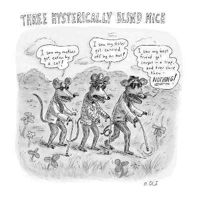 """Three Hysterically Blind Mice"" - New Yorker Cartoon-Roz Chast-Premium Giclee Print"
