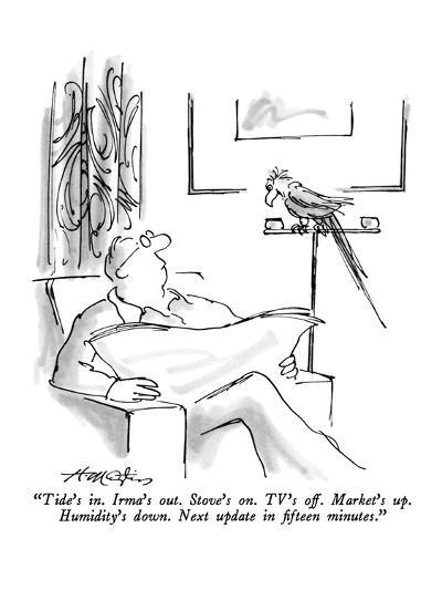 """""""Tide's in.  Irma's out.  Stove's on.  TV's off.  Market's up.  Humidity's?"""" - New Yorker Cartoon-Henry Martin-Premium Giclee Print"""