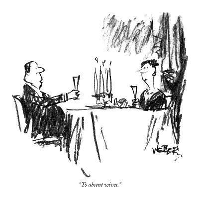 """To absent wives."" - New Yorker Cartoon-Robert Weber-Premium Giclee Print"