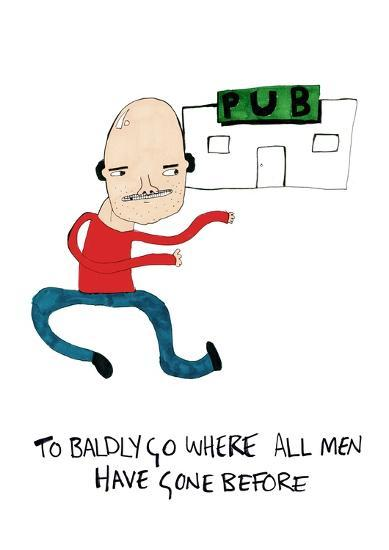 To Badly Go Where All Men Have Gone Before--Art Print