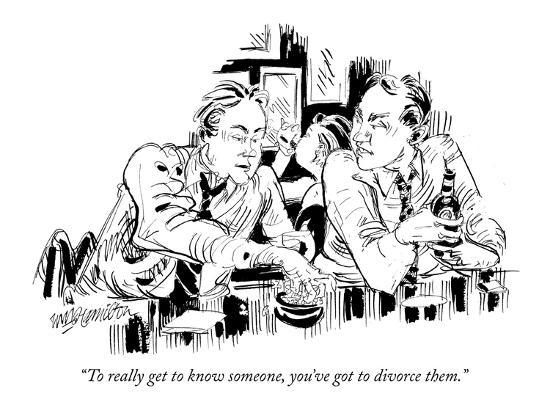 """To really get to know someone, you've got to divorce them."" - New Yorker Cartoon-William Hamilton-Premium Giclee Print"