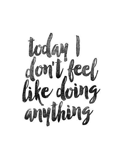 Today I Dont Feel Like Doing Anything-Brett Wilson-Art Print