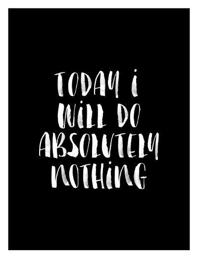 Today I Will Do Absolutely Nothing BLK-Brett Wilson-Art Print