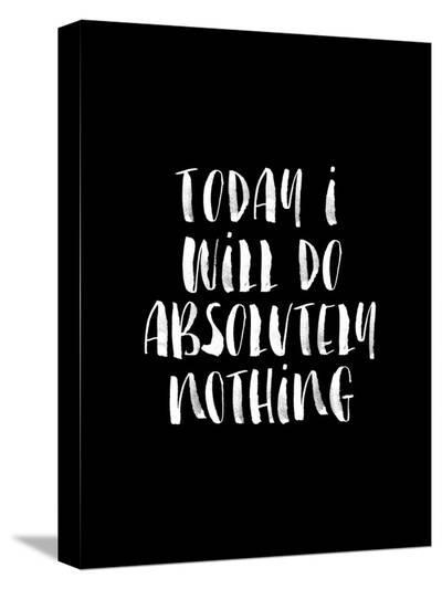 Today I Will Do Absolutely Nothing BLK-Brett Wilson-Stretched Canvas Print