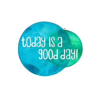 Today Is A Good Day-Elena O'Neill-Art Print