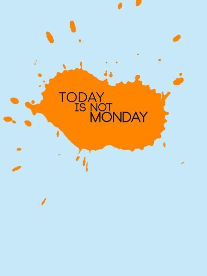 Today Is Not Monday 1-NaxArt-Art Print