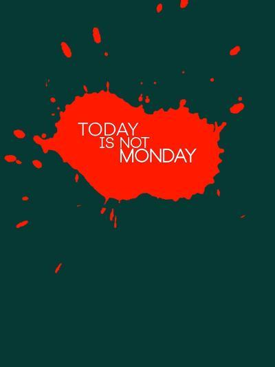 Today Is Not Monday 2-NaxArt-Art Print