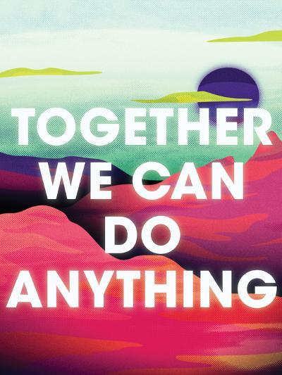 Together We Can Do Anything-Joe Van Wetering-Art Print