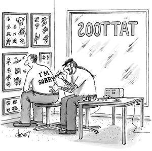 "A shirtless man gets tattoo on his back which reads ""I'm sorry."" - New Yorker Cartoon by Tom Cheney"