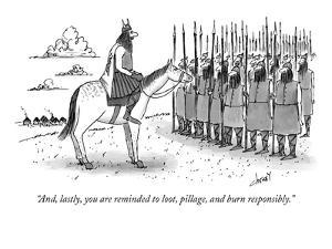 """And, lastly, you are reminded to loot, pillage, and burn responsibly."" - New Yorker Cartoon by Tom Cheney"