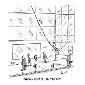 """Anyway, gotta go?my ride's here."" - New Yorker Cartoon by Tom Cheney"