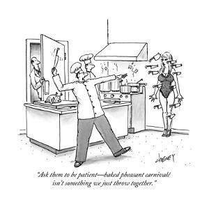 """Ask them to be patient?baked pheasant carnivale isn't something we just t?"" - New Yorker Cartoon by Tom Cheney"