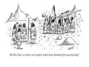 """At this time we have one suspect who's been detained for questioning."" - New Yorker Cartoon by Tom Cheney"