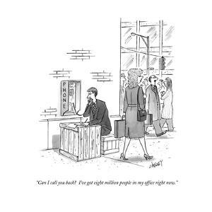 """Can I call you back?  I've got eight million people in my office right no - New Yorker Cartoon by Tom Cheney"