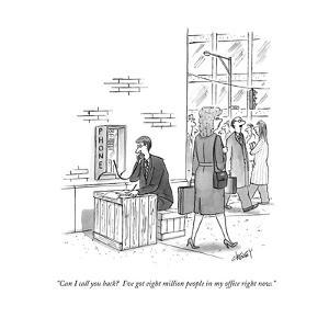 """""""Can I call you back?  I've got eight million people in my office right no - New Yorker Cartoon by Tom Cheney"""