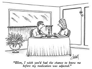 """Ellen, I wish you'd had the chance to know me before my medication was ad…"" - New Yorker Cartoon by Tom Cheney"