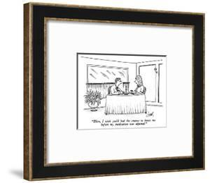 """""""Ellen, I wish you'd had the chance to know me before my medication was ad…"""" - New Yorker Cartoon by Tom Cheney"""