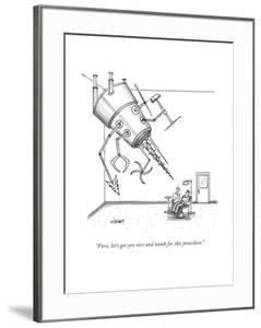 """""""First, let's get you nice and numb for this procedure."""" - New Yorker Cartoon by Tom Cheney"""