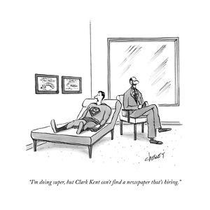 """I'm doing super, but Clark Kent can't find a paper that's hiring.""  - New Yorker Cartoon by Tom Cheney"