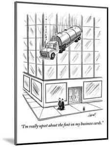 """""""I'm really upset about the font on my business cards."""" - New Yorker Cartoon by Tom Cheney"""