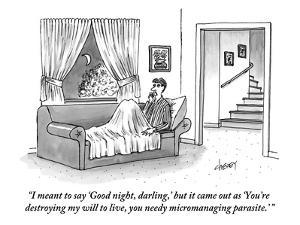 """I meant to say 'Good night, darling,' but it came out as 'You're destroyi?"" - New Yorker Cartoon by Tom Cheney"