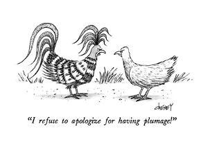 """I refuse to apologize for having plumage!"" - New Yorker Cartoon by Tom Cheney"