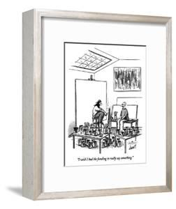 """I wish I had the funding to really say something."" - New Yorker Cartoon by Tom Cheney"