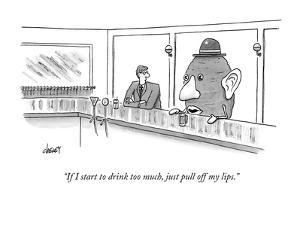"""If I start to drink too much, just pull off my lips."" - New Yorker Cartoon by Tom Cheney"