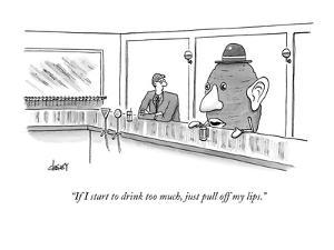 """""""If I start to drink too much, just pull off my lips."""" - New Yorker Cartoon by Tom Cheney"""