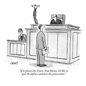 """""""If it pleases the Court, Your Honor, I'd like to quit the defense and joi?"""" - New Yorker Cartoon by Tom Cheney"""