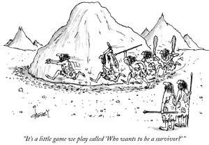 """It's a little game we play called 'Who wants to be a survivor?' "" - New Yorker Cartoon by Tom Cheney"