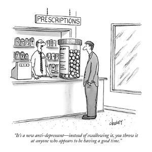 """It's a new anti-depressant?instead of swallowing it, you throw  it at any? by Tom Cheney"